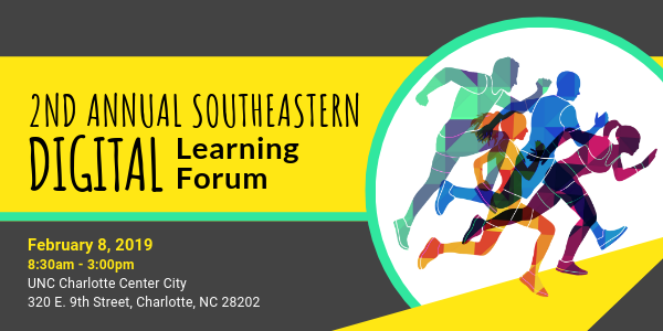 2nd Annual Southeastern Digital Learning Forum. February 8, 2019 from 9:30AM-3PM at UNC Charlotte Center City 320 E 9th St, Charlotte, NC 28202
